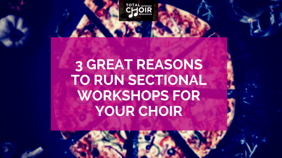 3 Great reasons to run sectional workshops for your choir